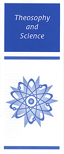 Theosophical Society - Theosophy and Science Pamphlet.  A brief look at the dynamic between Theosophy and Science.